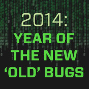 2014: Year of the New 'Old' Bugs